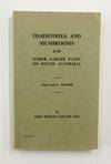 Toadstools And Mushrooms and Other Larger Fungi of South Australia. Parts I and II 1934-1935