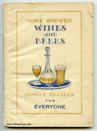 Home Brewed Wines and Beers Including Cordials and Syrups. Cover title: Home Brewed Wines and Beers. Simple Recipes for Everyone