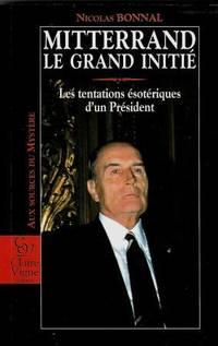 Mitterrand le grand initié Les tentations ésotériques d'un...