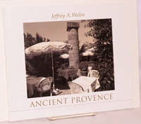 Ancient Provence, layers of history in Southern France. Photographs by Jeffrey A. Wolin, introduction by George           Dimock