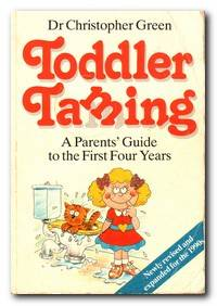 Toddler Taming A Parent's Guide to the First Four Years