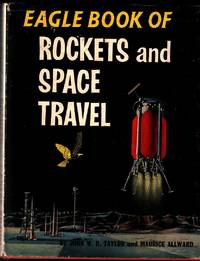 Eagle Book of Rockets and Space Travel by TAYLOR John W. R. & Maurice Allward - First Edition - 1961 - from Fortuna Books and Biblio.co.uk