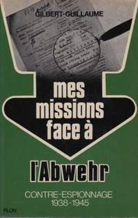 Mes missions face à l'abwehr contre-espionnage 1938-1945 tome 2