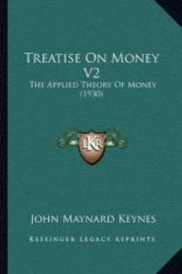 image of Treatise On Money V2: The Applied Theory Of Money (1930)