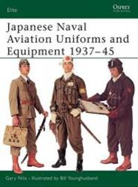Japanese Naval Aviation Uniforms and Equipment 1937-45 (Elite)