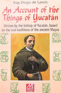 image of An Account of the Things of Yucatan: Written by the Bishop of Yucatan, Based on the Oral Traditions of the Ancient Mayas by Fray Diego de Landa (2000-08-02)