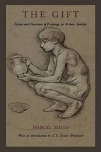 The Gift: Forms and Functions of Exchange in Archaic Societies by Marcel Mauss - 2011-07-02