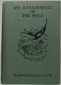 My Attainment of the Pole: Being the Record of the Expedition that First Reached the Boreal Center, 1907-1909. With the Final Summary of the Polar Controversy