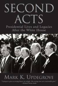 Second Acts : Presidential Lives and Legacies after the White House