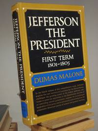 Jefferson and His Time: Jefferson the President, First Term 1801 - 1805