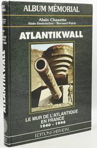 ATLANTIKWALL: LE MUR DE L'ATLANTIQUE EN FRANCE, 1940-1944