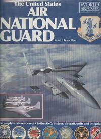 The United States Air National Guard - A Complete Reference Work to the ANG: History, Aircraft, Units and Insignia.