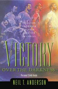 Victory over the Darkness : Realize the Power of Your Identity in Christ