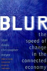 Blur : The Speed of Change in the Connected Economy by Christopher Meyer; Stan Davis - Hardcover - 1998 - from ThriftBooks and Biblio.co.uk