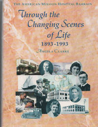 The American Mission Hospital Bahrain: Through the Changing Scenes of Life 1893-1993