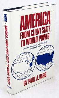 America, from Client State to World Power: Six Major Transitions in United States Foreign Relations