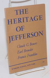 image of The Heritage of Jefferson: This booklet contains addresses by Claude G. Bowers, Earl Browder and Francis Franklin, delivered at a Jefferson Bicentennial Commemoration meeting at Mecca Temple, New York, on April 9, 1943, under the auspices of the Workers School of New York. The introduction is by Alexander Trachtenberg, chairman of the meeting