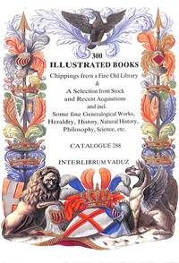 Catalogue 288/n.d.: 300 Illustrated Books. Chippings from a fine old  library & a selection from stock and… by INTERLIBRUM - VADUZ - from Frits Knuf Antiquarian Books (SKU: 22830)