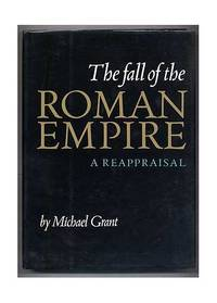 image of The Fall of the Roman Empire - A Reappraisal