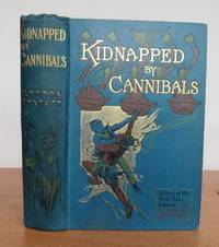 KIDNAPPED BY CANNIBALS.  (Cover subtitle:  A Story of the South Sea Islands.)