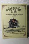 A Victorian Housebuilder's Guide Woodward's National Architect of 1869