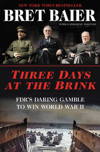 Three Days at the Brink : FDR's Daring Gamble to Win World War II