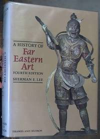 A History of Far Eastern Art: Fourth Edition by Lee, Sherman E - 1988