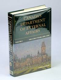Canada's Department of External Affairs, Volume 1: The Early Years, 1909-1946 (Canadian Public Administration Series)