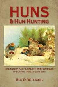 Huns & Hun Hunting: The History, Habits, Habitat, and Techniques of Hunting a Great Game Bird