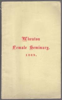 Thirty-Fourth Annual Catalogue of Wheaton Female Seminary, Norton, Mass., for the Year Ending July, 1869
