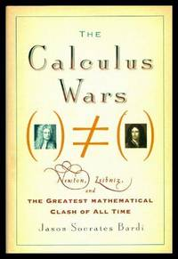 THE CALCULUS WARS - Newton, Leibniz and the Greatest Mathematical Clash of All Time