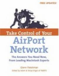 Take Control of Your AirPort Network (Vol 1) [Paperback] by Fleishman, Glenn