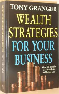 Wealth Strategies For Your Business - Over 500 Strategies to Increase Profits and Reduce Costs- SIGNED COPY