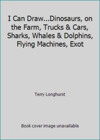 I Can Draw...Dinosaurs, on the Farm, Trucks & Cars, Sharks, Whales & Dolphins, Flying Machines, Exot