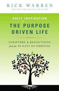 image of Daily Inspiration for the Purpose Driven Life: Scriptures and Reflections from the 40 Days of Purpose