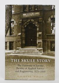 image of The Skule Story: The University of Toronto Faculty of Applied Science and Engineering, 1873-2000