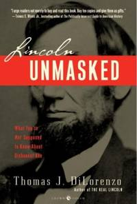 Lincoln Unmasked: What You're Not Supposed to Know About Dishonest Abe by Dilorenzo, Thomas J