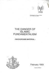 THE DANGER OF ISLAMIC FUNDAMENTALISM: BACKGROUND MATERIAL by Israel. Tseva Haganah Le-Yisrael. Lishkat Dover Zahal - Paperback - 1993 - from Dan Wyman Books (SKU: 38416)