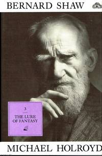 image of Bernard Shaw Volume 3 1918 -1950 The Lure of Fantasy