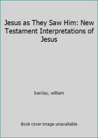 image of Jesus as They Saw Him: New Testament Interpretations of Jesus