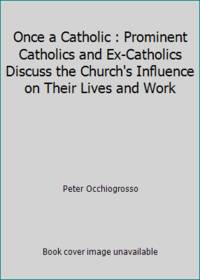 Once a Catholic : Prominent Catholics and Ex-Catholics Discuss the Church's Influence on Their Lives and Work by Peter Occhiogrosso - Hardcover - 1987 - from ThriftBooks (SKU: G039542111XI3N00)