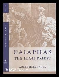 Caiaphas the high priest / Adele Reinhartz