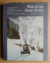 image of West of the Divide: An Illustrated History of the Canadian Pacific Railway in British Columbia 1880-1986.