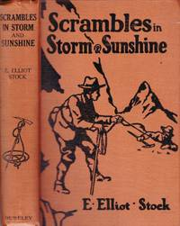 Scrambles in storm and sunshine among the Swiss and English Alps.  by  E. Elliot Stock - First Edition - nd [1910] - from Paul Haynes Rare Books (SKU: biblio158)