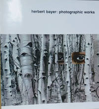 Herbert Bayer: Photographic Works:  An Exhibition Organized by the Arco  Center for Visual Art, Los Angeles, California, 19 April - 29 May 1977