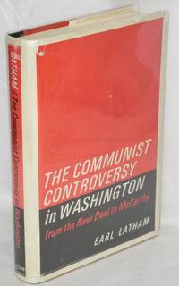 The Communist controversy in Washington; from the New Deal to McCarthy by  Earl Latham - Hardcover - 1966 - from Bolerium Books Inc., ABAA/ILAB and Biblio.com
