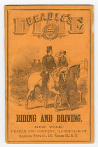 BEADLE'S DIME HAND-BOOK OF RIDING AND DRIVING; COMPRISING COMPLETE RULES FOR THE MANAGEMENT OF THE HORSE, UNDER THE SADDLE AND IN HARNESS; ALSO, A SPECIAL CHAPTER ON FEMALE HORSEMANSHIP