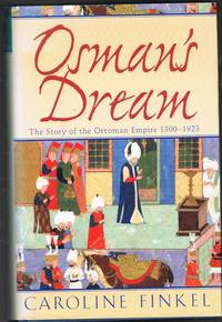 Osman's Dream: The Story of the Ottoman Empire 1300-1923 by  Caroline FINKEL - Signed First Edition - from Jenny Wren Books and Biblio.com