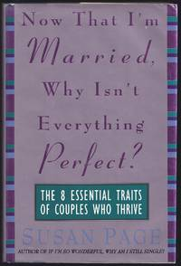 Now That I'm Married, Why Isn't Everthing Perfect? : The Eight Essential Traits of...