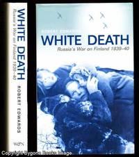 White Death Russia's War on Finland 1939 - 40